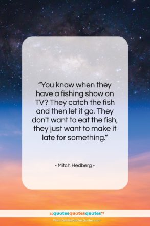 "Mitch Hedberg quote: ""You know when they have a fishing…""- at QuotesQuotesQuotes.com"