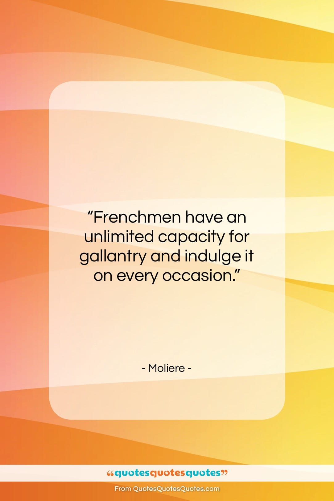 """Moliere quote: """"Frenchmen have an unlimited capacity for gallantry…""""- at QuotesQuotesQuotes.com"""