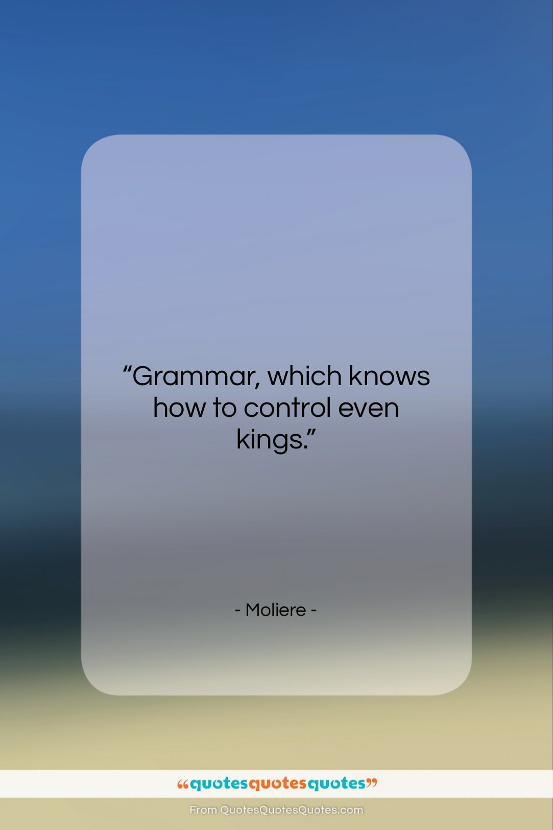 """Moliere quote: """"Grammar, which knows how to control even…""""- at QuotesQuotesQuotes.com"""