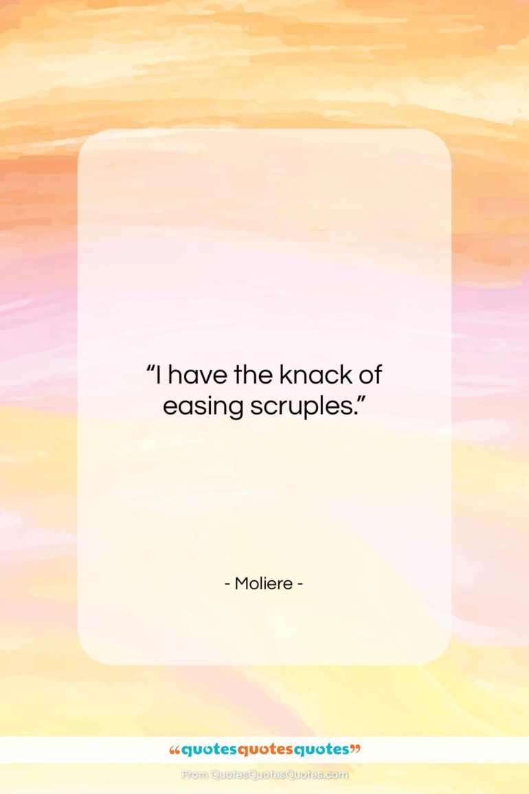 """Moliere quote: """"I have the knack of easing scruples….""""- at QuotesQuotesQuotes.com"""