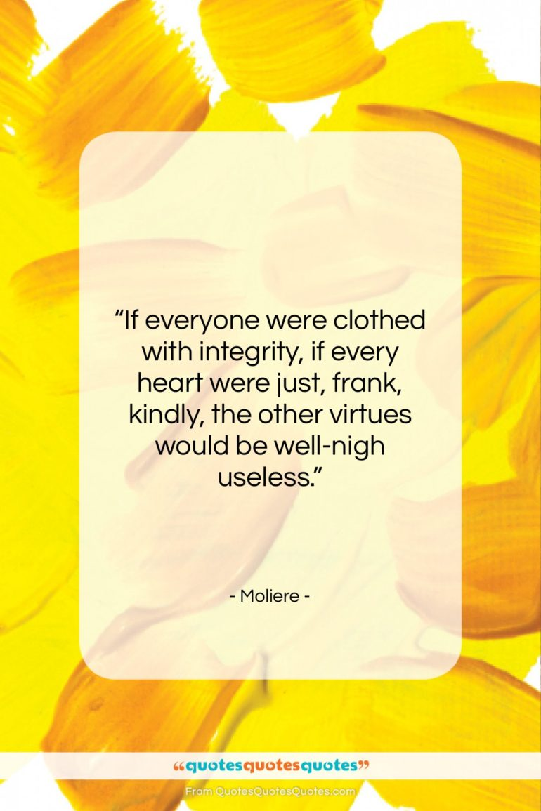 """Moliere quote: """"If everyone were clothed with integrity, if…""""- at QuotesQuotesQuotes.com"""
