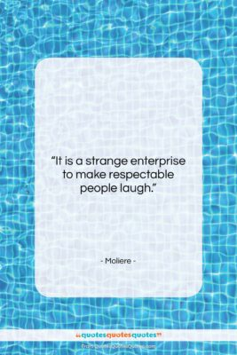 """Moliere quote: """"It is a strange enterprise to make…""""- at QuotesQuotesQuotes.com"""