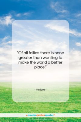 """Moliere quote: """"Of all follies there is none greater…""""- at QuotesQuotesQuotes.com"""