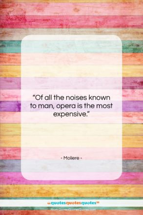 """Moliere quote: """"Of all the noises known to man,…""""- at QuotesQuotesQuotes.com"""