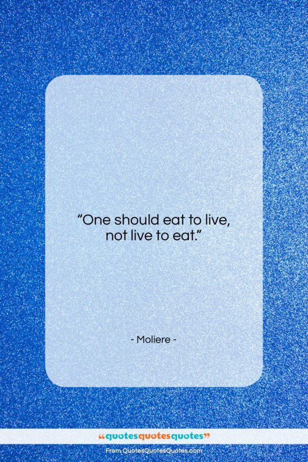 "Moliere quote: ""One should eat to live, not live…""- at QuotesQuotesQuotes.com"