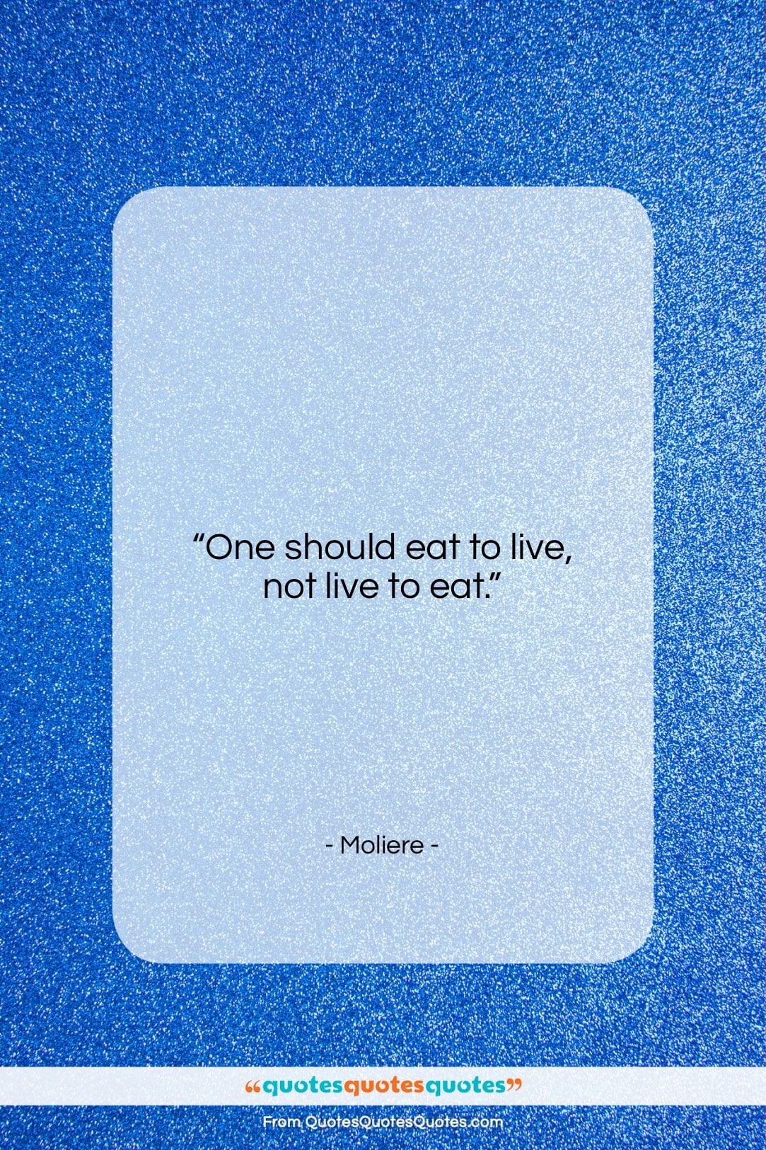 """Moliere quote: """"One should eat to live, not live…""""- at QuotesQuotesQuotes.com"""