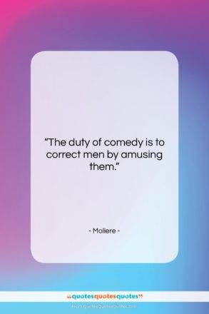 """Moliere quote: """"The duty of comedy is to correct…""""- at QuotesQuotesQuotes.com"""