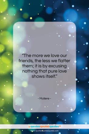 """Moliere quote: """"The more we love our friends, the…""""- at QuotesQuotesQuotes.com"""