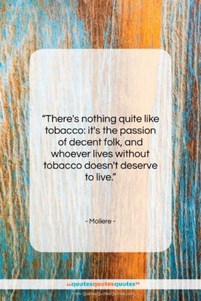 """Moliere quote: """"There's nothing quite like tobacco: it's the…""""- at QuotesQuotesQuotes.com"""