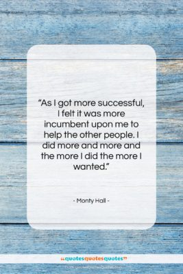 "Monty Hall quote: ""As I got more successful, I felt…""- at QuotesQuotesQuotes.com"