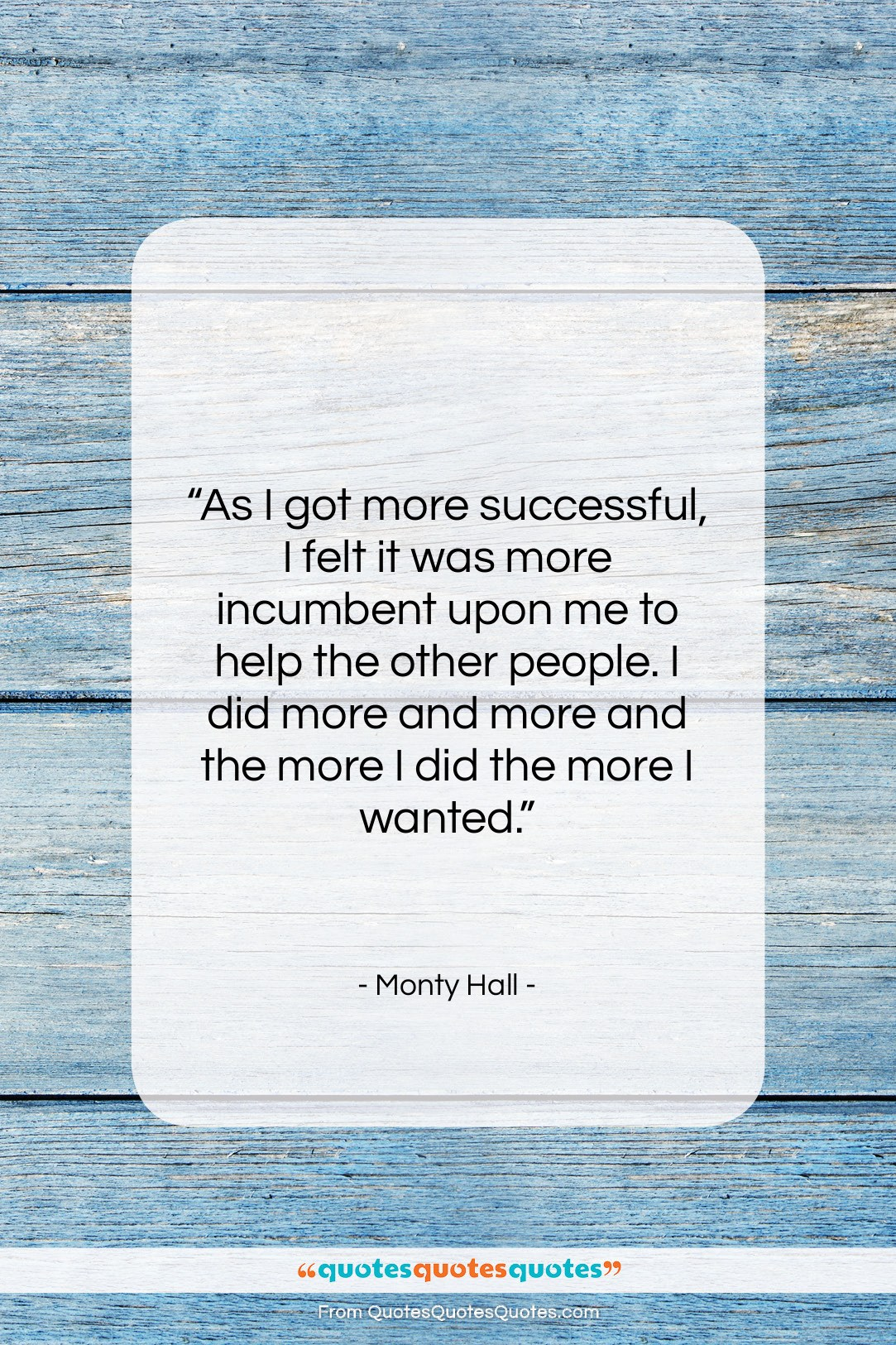 """Monty Hall quote: """"As I got more successful, I felt…""""- at QuotesQuotesQuotes.com"""