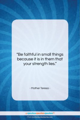 """Mother Teresa quote: """"Be faithful in small things because it…""""- at QuotesQuotesQuotes.com"""