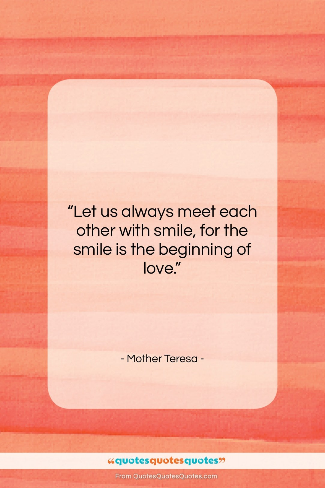 """Mother Teresa quote: """"Let us always meet each other with…""""- at QuotesQuotesQuotes.com"""