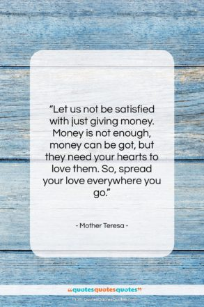 """Mother Teresa quote: """"Let us not be satisfied with just…""""- at QuotesQuotesQuotes.com"""