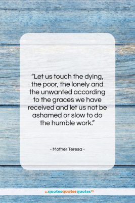 """Mother Teresa quote: """"Let us touch the dying, the poor,…""""- at QuotesQuotesQuotes.com"""