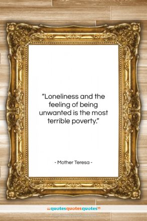 """Mother Teresa quote: """"Loneliness and the feeling of being unwanted…""""- at QuotesQuotesQuotes.com"""