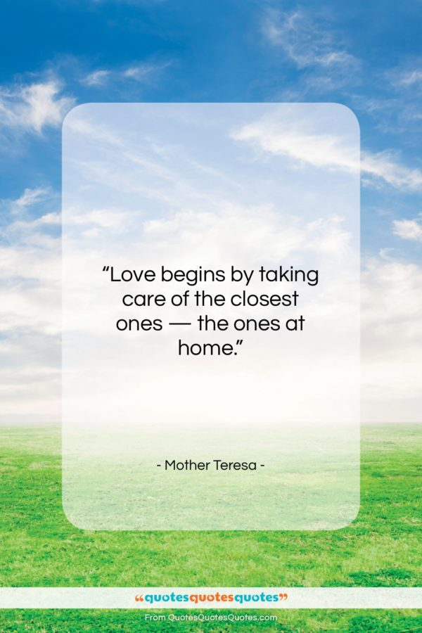 "Mother Teresa quote: ""Love begins by taking care of the…""- at QuotesQuotesQuotes.com"