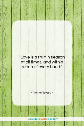 """Mother Teresa quote: """"Love is a fruit in season at…""""- at QuotesQuotesQuotes.com"""