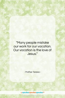 "Mother Teresa quote: ""Many people mistake our work for our…""- at QuotesQuotesQuotes.com"