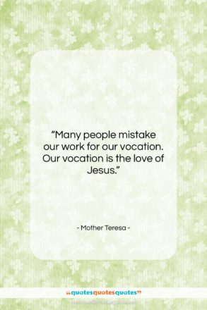 """Mother Teresa quote: """"Many people mistake our work for our…""""- at QuotesQuotesQuotes.com"""