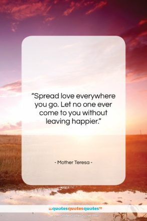 """Mother Teresa quote: """"Spread love everywhere you go. Let no…""""- at QuotesQuotesQuotes.com"""