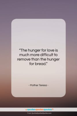"""Mother Teresa quote: """"The hunger for love is much more…""""- at QuotesQuotesQuotes.com"""