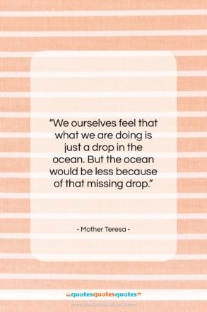 """Mother Teresa quote: """"We ourselves feel that what we are…""""- at QuotesQuotesQuotes.com"""