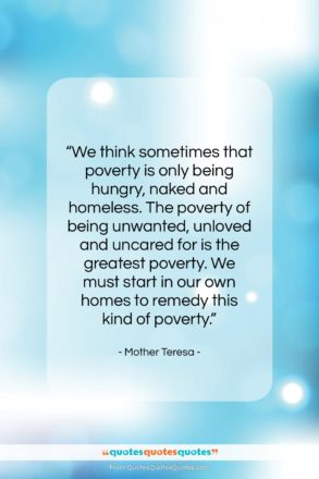 """Mother Teresa quote: """"We think sometimes that poverty is only…""""- at QuotesQuotesQuotes.com"""