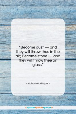 """Muhammad Iqbal quote: """"Become dust — and they will throw…""""- at QuotesQuotesQuotes.com"""