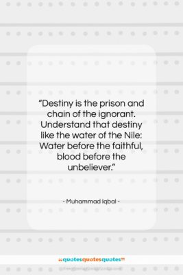 """Muhammad Iqbal quote: """"Destiny is the prison and chain of…""""- at QuotesQuotesQuotes.com"""