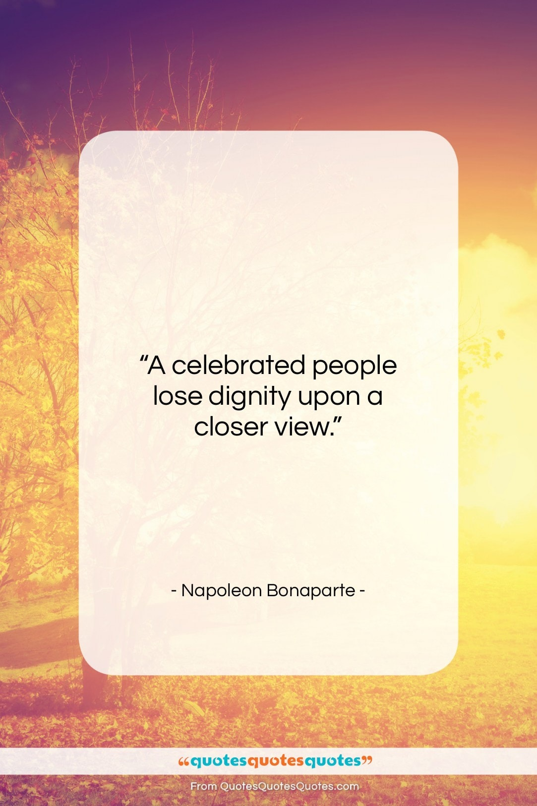 """Napoleon Bonaparte quote: """"A celebrated people lose dignity upon a…""""- at QuotesQuotesQuotes.com"""