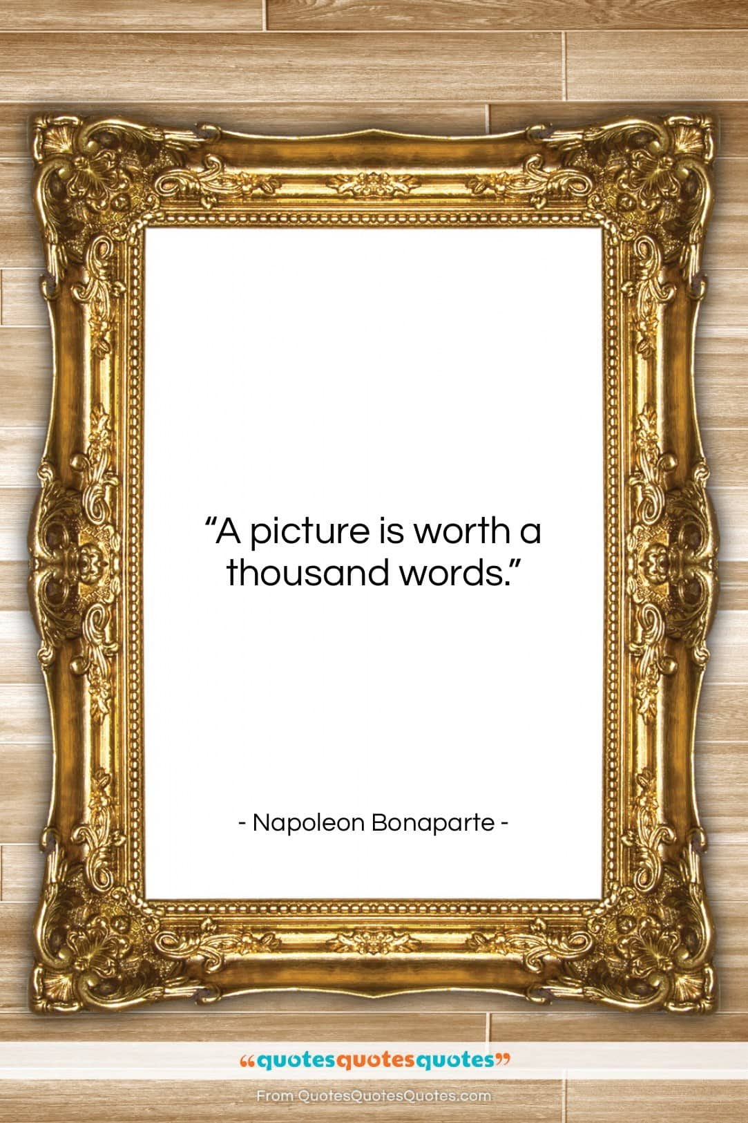"""Napoleon Bonaparte quote: """"A picture is worth a thousand words….""""- at QuotesQuotesQuotes.com"""