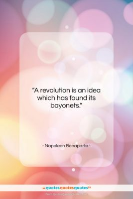 "Napoleon Bonaparte quote: ""A revolution is an idea which has…""- at QuotesQuotesQuotes.com"