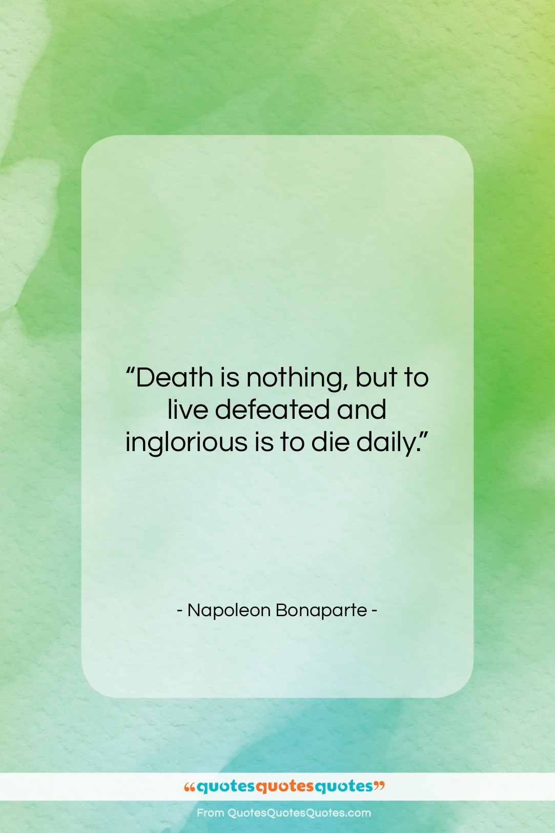 """Napoleon Bonaparte quote: """"Death is nothing, but to live defeated…""""- at QuotesQuotesQuotes.com"""