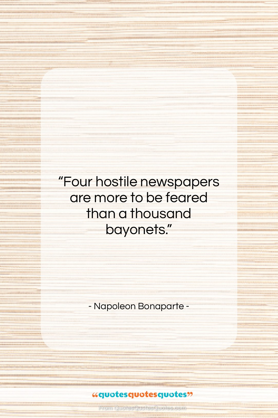 """Napoleon Bonaparte quote: """"Four hostile newspapers are more to be…""""- at QuotesQuotesQuotes.com"""