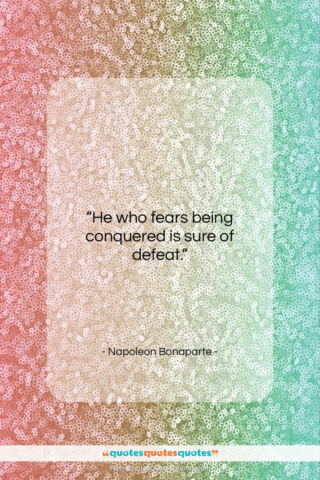 """Napoleon Bonaparte quote: """"He who fears being conquered is sure…""""- at QuotesQuotesQuotes.com"""