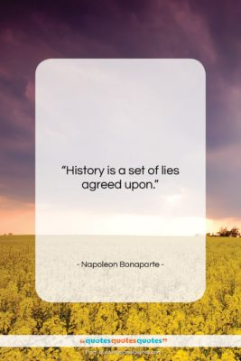 """Napoleon Bonaparte quote: """"History is a set of lies agreed…""""- at QuotesQuotesQuotes.com"""