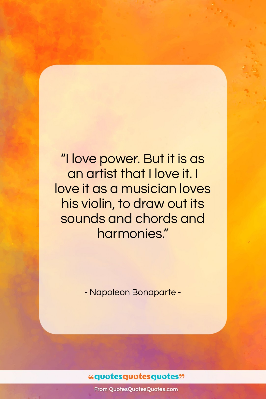"""Napoleon Bonaparte quote: """"I love power. But it is as…""""- at QuotesQuotesQuotes.com"""