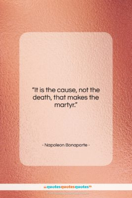 "Napoleon Bonaparte quote: ""It is the cause, not the death,…""- at QuotesQuotesQuotes.com"
