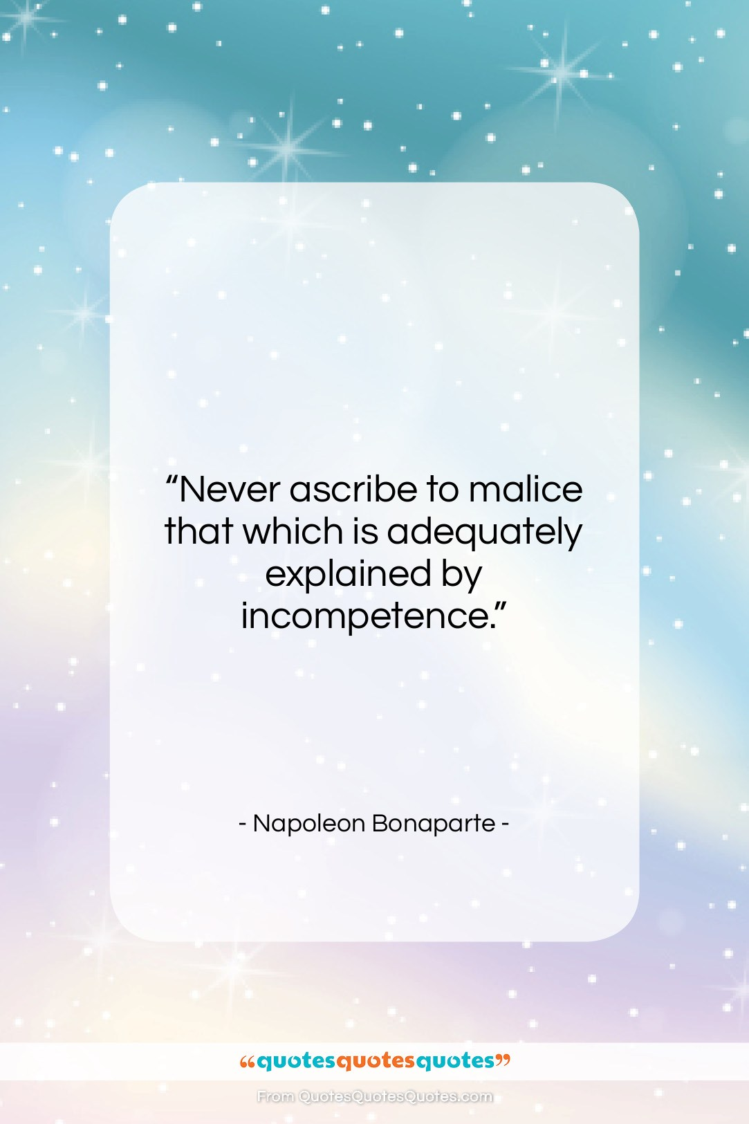 """Napoleon Bonaparte quote: """"Never ascribe to malice that which is…""""- at QuotesQuotesQuotes.com"""