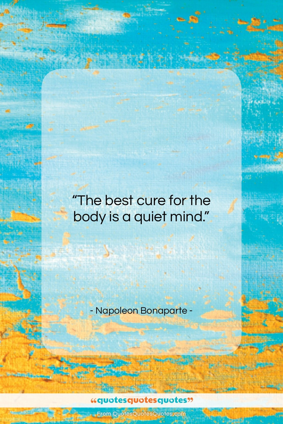 """Napoleon Bonaparte quote: """"The best cure for the body is…""""- at QuotesQuotesQuotes.com"""
