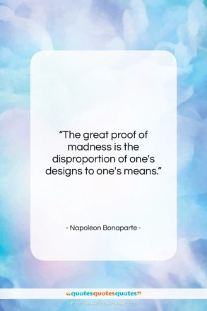 """Napoleon Bonaparte quote: """"The great proof of madness is the…""""- at QuotesQuotesQuotes.com"""
