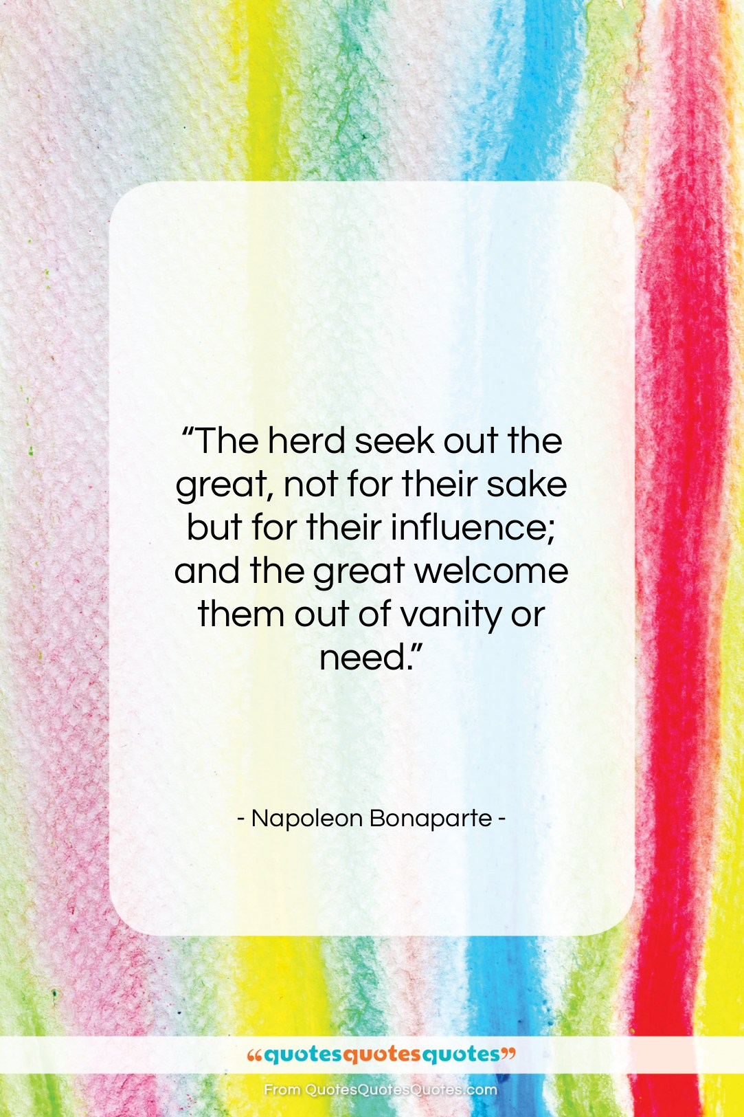 "Napoleon Bonaparte quote: ""The herd seek out the great, not…""- at QuotesQuotesQuotes.com"