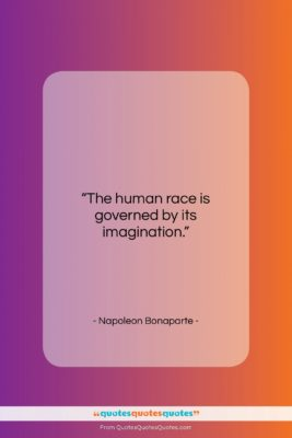 """Napoleon Bonaparte quote: """"The human race is governed by its…""""- at QuotesQuotesQuotes.com"""