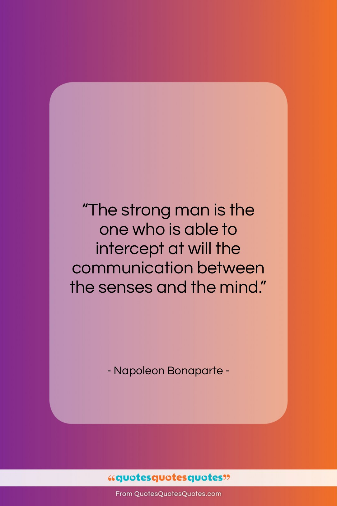 """Napoleon Bonaparte quote: """"The strong man is the one who…""""- at QuotesQuotesQuotes.com"""
