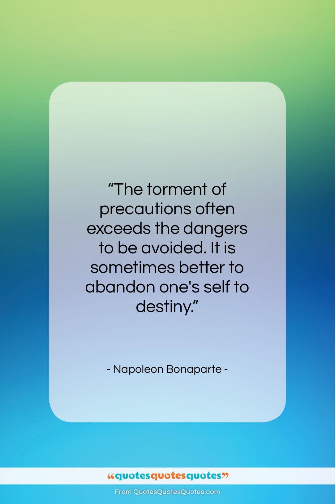 "Napoleon Bonaparte quote: ""The torment of precautions often exceeds the…""- at QuotesQuotesQuotes.com"