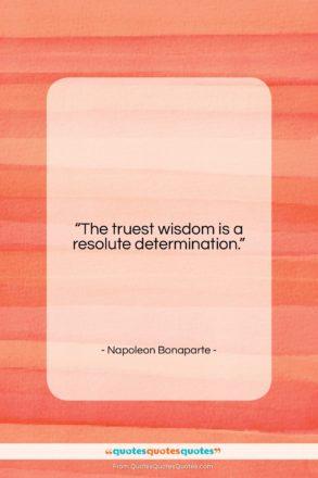 """Napoleon Bonaparte quote: """"The truest wisdom is a resolute determination….""""- at QuotesQuotesQuotes.com"""