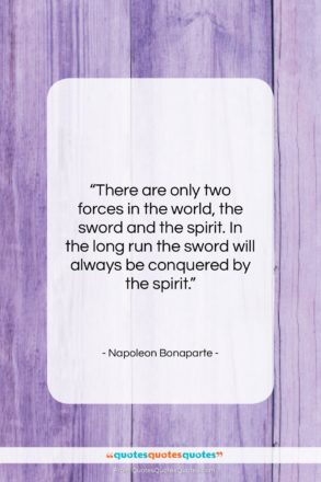 """Napoleon Bonaparte quote: """"There are only two forces in the…""""- at QuotesQuotesQuotes.com"""
