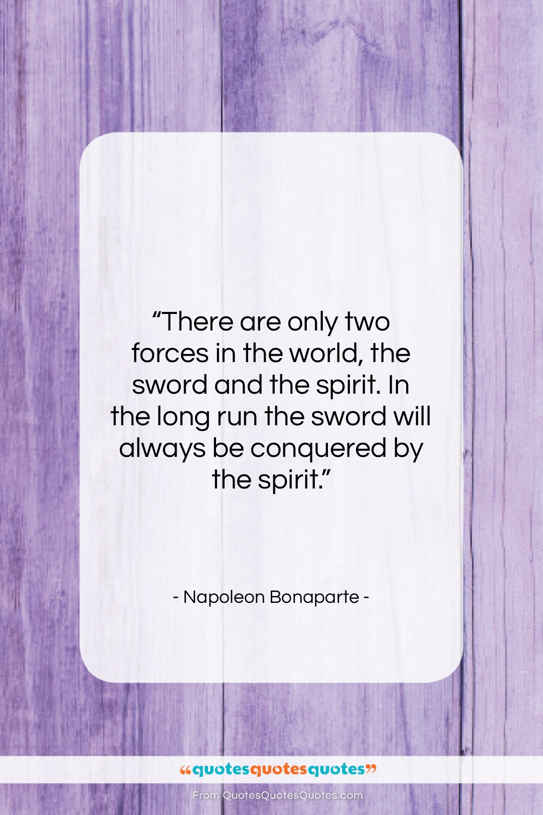 "Napoleon Bonaparte quote: ""There are only two forces in the…""- at QuotesQuotesQuotes.com"