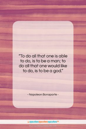 """Napoleon Bonaparte quote: """"To do all that one is able…""""- at QuotesQuotesQuotes.com"""